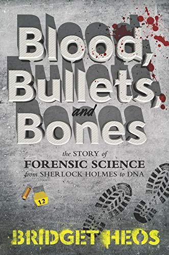 Blood, Bullets, and Bones: The Story of Forensic Science from Sherlock Holmes to DNA from HarperCollins