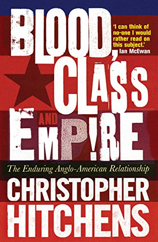 Blood, Class and Empire: The Enduring Anglo-American Relationship from Atlantic Books