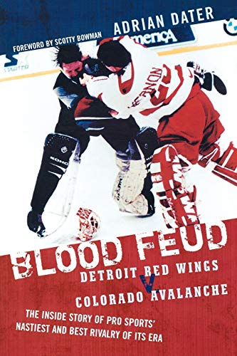 Blood Feud: Detroit Red Wings v. Colorado Avalanche: The Inside Story of Pro Sports' Nastiest and Best Rivalry of Its Era from Taylor Trade Publishing