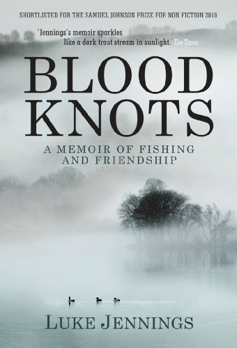 Blood Knots: A Memoir of Fishing and Friendship: Of Fathers, Friendship and Fishing from Atlantic Books