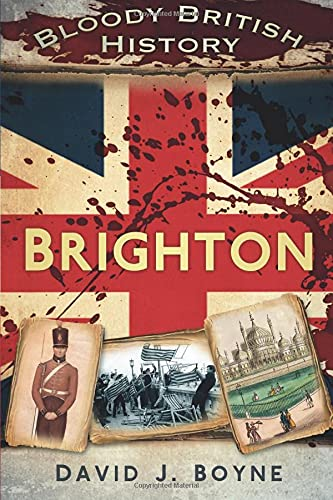 Bloody British History: Brighton from The History Press
