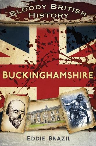 Bloody British History: Buckinghamshire (Bloody History) from The History Press