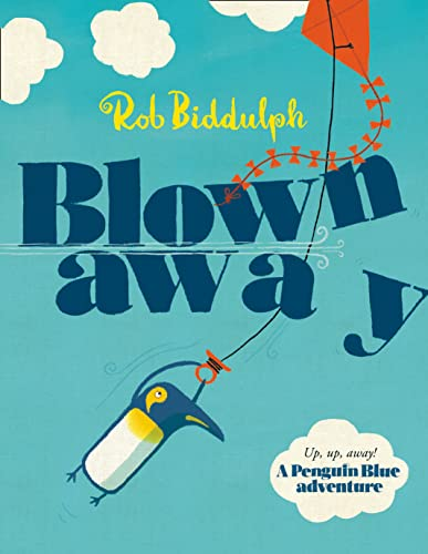 Blown Away: The Waterstones Children's Book Prize-winning story from the bestselling Rob Biddulph, creator of the internet sensation Draw with Rob! (Penguin Blue) from HarperCollins Publishers