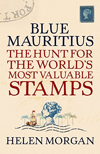 Blue Mauritius: The Hunt for the World's Most Valuable Stamps from Atlantic Books