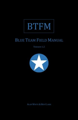 Blue Team Field Manual (BTFM) (RTFM) from CreateSpace Independent Publishing Platform
