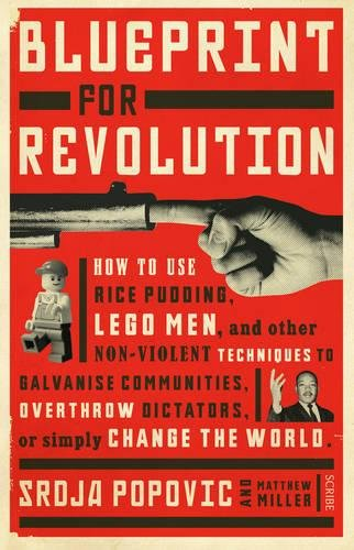 Blueprint for Revolution: how to use rice pudding, Lego men, and other non-violent techniques to galvanise communities, overthrow dictators, or simply change the world from Scribe Publications