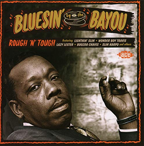 Bluesin' By The Bayou ~ Rough 'N' Tough from ACE