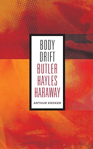 Body Drift: Butler, Hayles, Haraway (Posthumanities) from University Of Minnesota Press