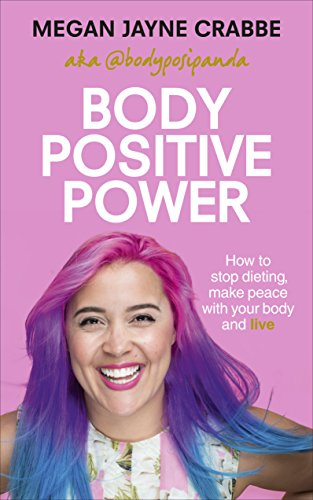 Body Positive Power: How to stop dieting, make peace with your body and live (Vermilion) from Vermilion