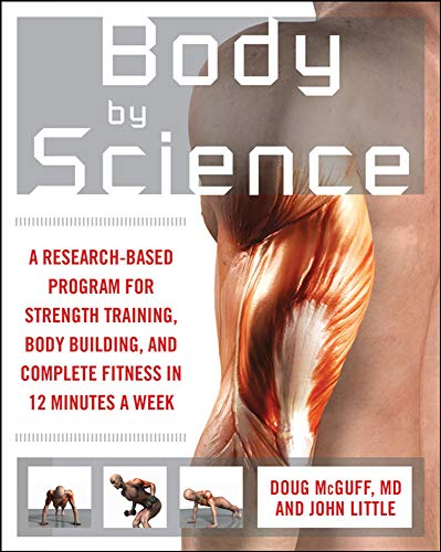 Body by Science: A Research Based Program for Strength Training, Body building, and Complete Fitness in 12 Minutes a Week: A Research Based Program to Get the Results You Want in 12 Minutes a Week from McGraw-Hill Education