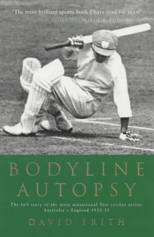 Bodyline Autopsy: The Full Story of the Most Sensational Test Cricket Series - Australia V England 1932-33: The Full Story of the Most Sensational Test Cricket Series - England Vs. Australia 1932-3 from Aurum Press Ltd