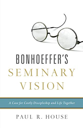 Bonhoeffer's Seminary Vision: A Case for Costly Discipleship and Life Together from Crossway Books
