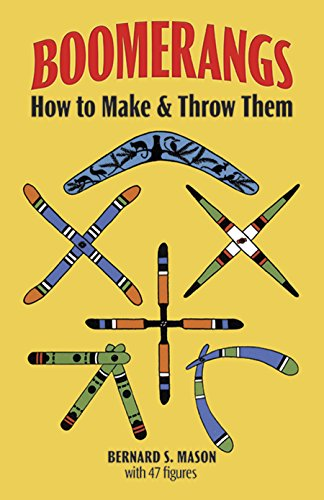 Boomerangs: How to Make Them and Throw Them from Dover Publications Inc.