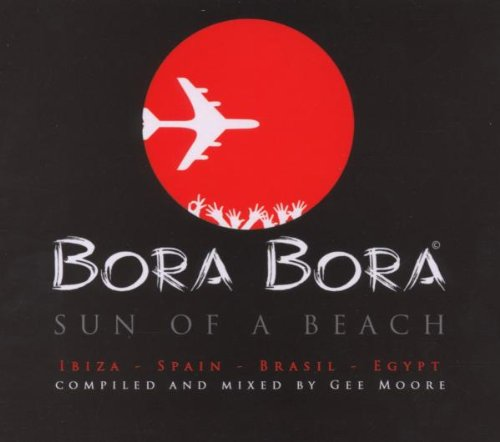 Bora Bora Ibiza 2006 - Son of a Beach (Mixed By Gee Moore)