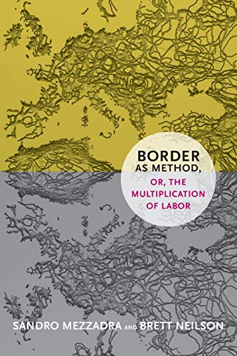 Border as Method, or, the Multiplication of Labor (a Social Text book) from Duke University Press
