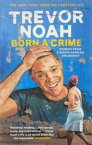 Born A Crime: Stories from a South African Childhood from John Murray