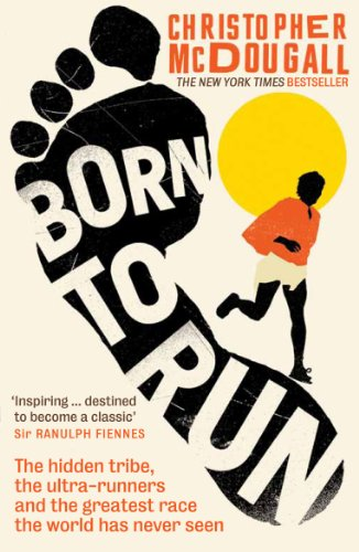Born to Run: The Hidden Tribe, the Ultra-Runners, and the Greatest Race the World Has Never Seen from Profile Books