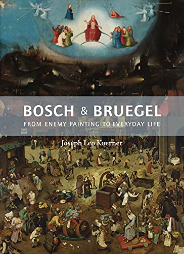 Bosch and Bruegel: From Enemy Painting to Everyday Life - Bollingen Series XXXV: 57 (Bollingen Series (General)) from Princeton University Press