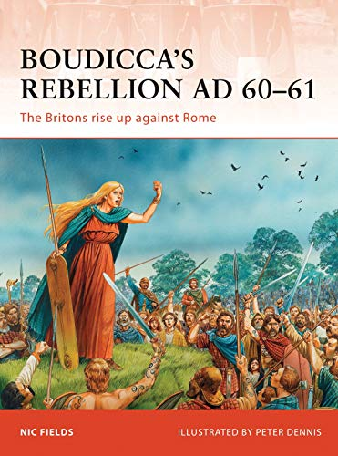 Boudicca's Rebellion AD 60–61: The Britons rise up against Rome: 233 (Campaign) from Osprey Publishing