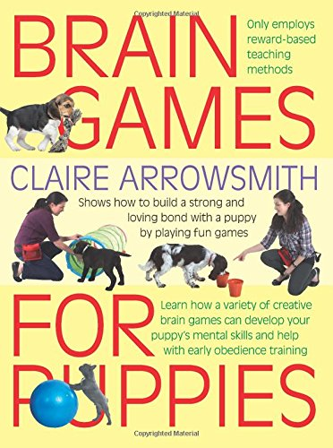 Brain Games for Puppies: Learn how to build a stong and loving bond with a puppy by playing fun games from Interpet Publshing