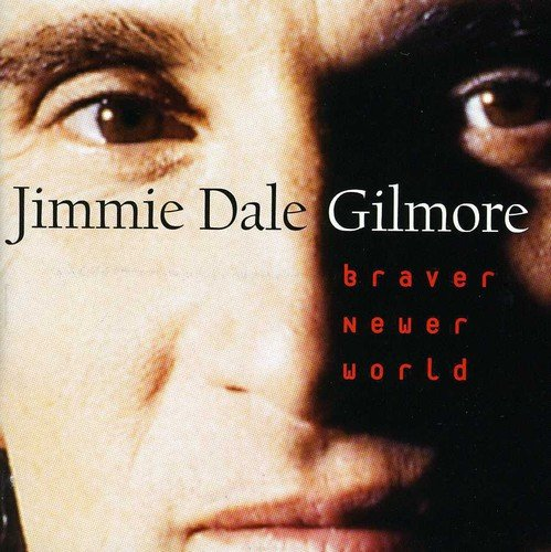 Braver Newer World from Gilmore, Jimme Dale