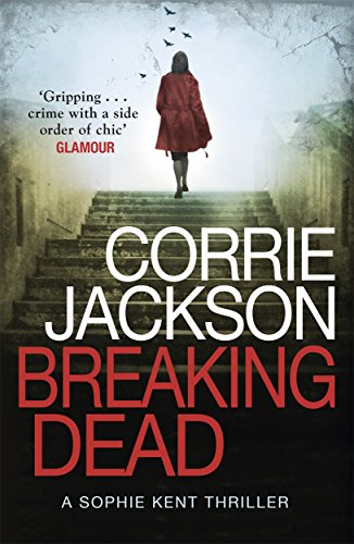 Breaking Dead: A Dark, Gripping, Edge-of-Your-Seat Debut Thriller (The Sophie Kent series) from Twenty7