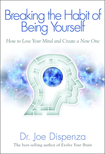Breaking the Habit of Being Yourself: How To Lose Your Mind And Create A New One from Hay House UK Ltd