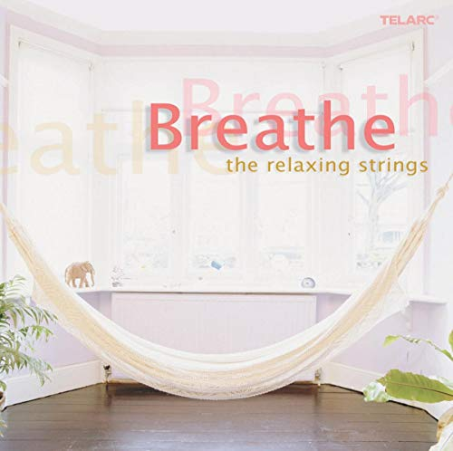 Breathe: the Relaxing Strings from TELARC