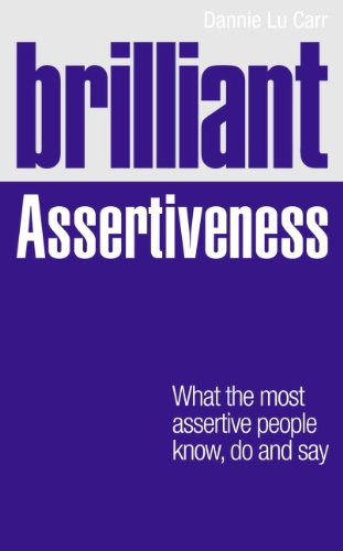 Brilliant Assertiveness: What the most assertive people know, do and say (Brilliant Lifeskills) from Prentice Hall