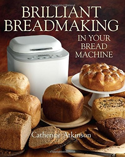 Brilliant Breadmaking in Your Bread Machine from How To Books Ltd