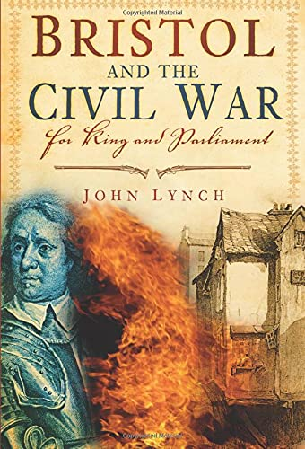 Bristol and The Civil War: For King and Parliament from The History Press