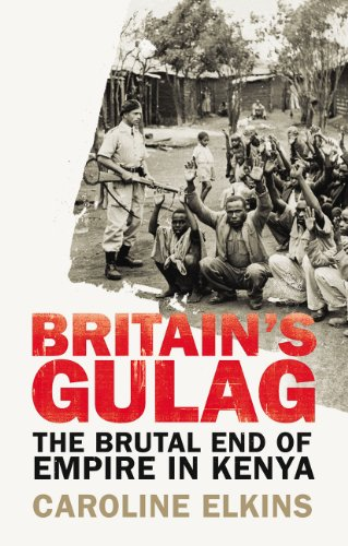 Britain's Gulag: The Brutal End of Empire in Kenya from Bodley Head