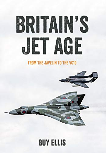 Britain's Jet Age: From the Javelin to the VC10: 2 from Amberley Publishing