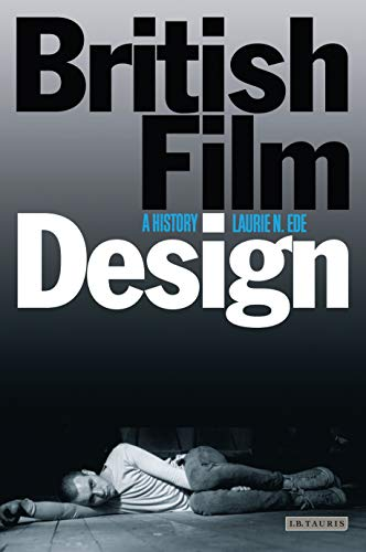 British Film Design: A History (Cinema and Society) (Cinema and Society (Paperback)) from I. B. Tauris & Company