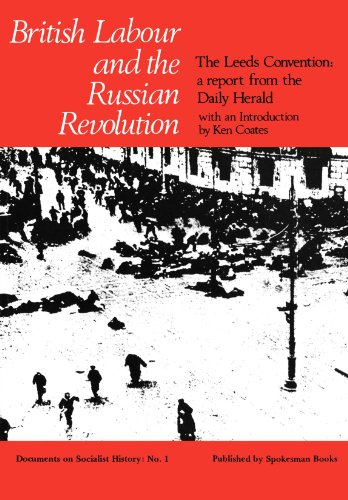 "British Labour and the Russian Revolution: The Leeds Convention - A Report from the ""Daily Herald"" from Spokesman Books"