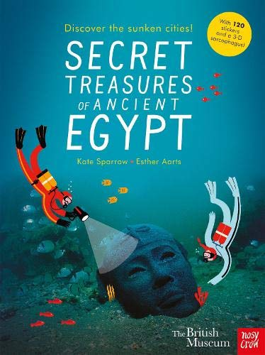 British Museum: Secret Treasures of Ancient Egypt: Discover the Sunken Cities from Nosy Crow