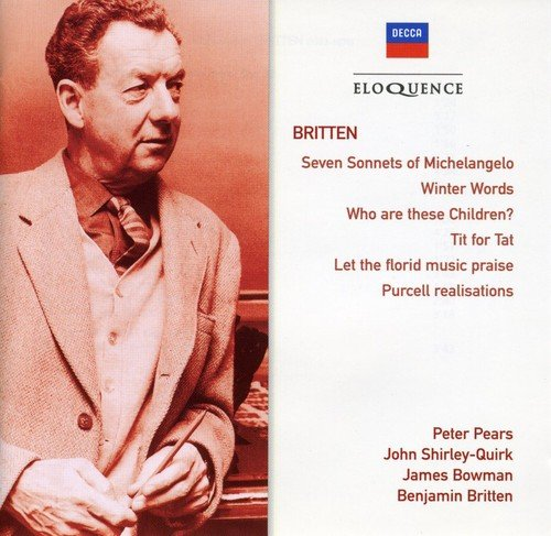 Britten: Who are these Children?, Winter Words, Michaelangelo Sonnets, Tit for Tat, Let The Florid music praise, Purcell realisations