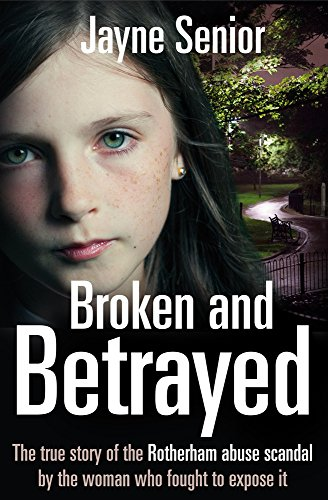 Broken and Betrayed: The True Story of the Rotherham Abuse Scandal by the Woman Who Fought to Expose It from Pan