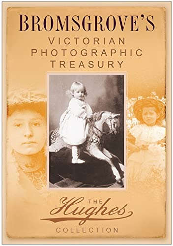 Bromsgrove's Victorian Photographic Treasury: The Hughes Collection (Images of England) from The History Press
