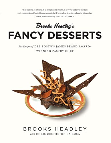 Brooks Headley's Fancy Desserts: The Recipes of Del Posto's James Beard Award-Winning Pastry Chef from W. W. Norton & Company