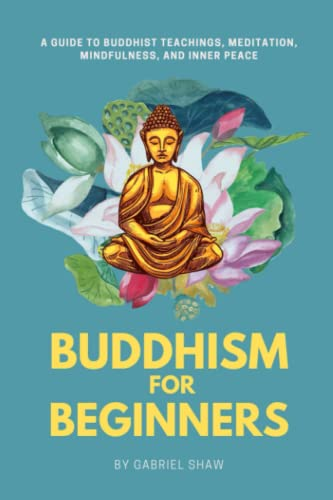 Buddhism: Buddhism for Beginners, A Guide to Buddhist Teachings, Meditation, Mindfulness, and Inner Peace from Independently published