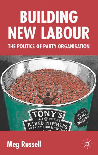 Building New Labour: The Politics of Party Organisation from Palgrave Macmillan