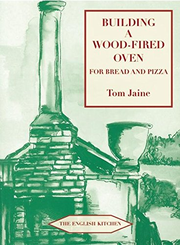 Building a Wood-fired Oven for Bread and Pizza (English Kitchen) from Prospect Books