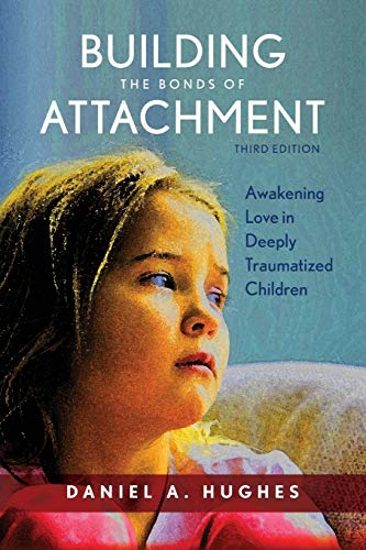 Building the Bonds of Attachment: Awakening Love in Deeply Traumatized Children from Rowman & Littlefield Publishers