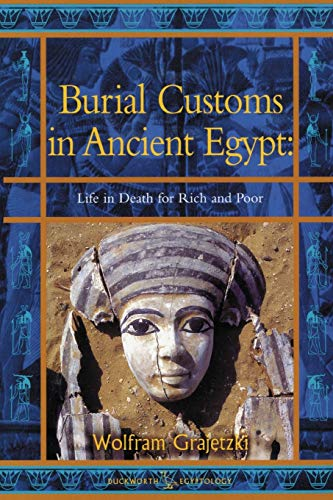 Burial Customs in Ancient Egypt: Life in Death for Rich and Poor (Duckworth Egyptology Series) from Bloomsbury 3PL