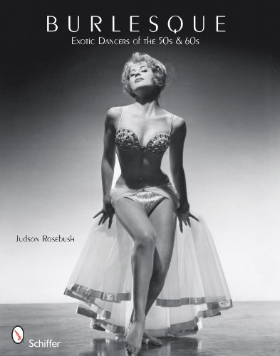 Burlesque: Exotic Dancers of the 50s & 60s: Exotic Dancers of the 50s and 60s from Schiffer Publishing