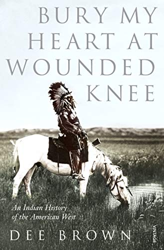 Bury My Heart At Wounded Knee: An Indian History of the American West from Vintage