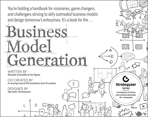 Business Model Generation: A Handbook for Visionaries, Game Changers, and Challengers from John Wiley and Sons Ltd