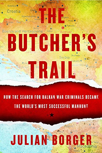 Butcher's Trail, The : How the Search for Balkan War Criminals Became the World's Most Successful Manhunt from Other Press LLC
