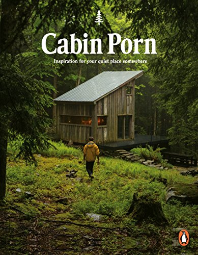 Cabin Porn: Inspiration for Your Quiet Place Somewhere from Penguin